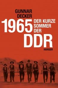 """Aktueller Blick zurück: Das Buch """"1965. Der kurze Sommer der DDR"""" ist im Verlag Carl Hanser erschienen. Für Autor Gunnar Decker setzte damals jene innere Erosion ein, die 1989 zum Zusammenbruch der DDR führte."""