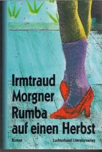 """Morgners Anfang der 1960er-Jahre entstandener Roman """"Rumba auf einen Herbst"""" konnte erst 1992, zwei Jahre nach ihrem Tod, erscheinen."""